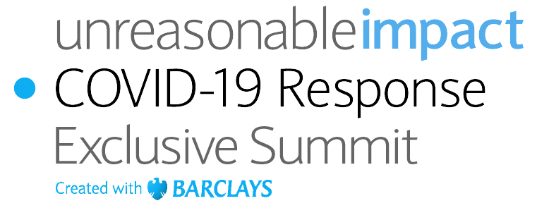 The Unreasonable Impact COVID-19 Response Exclusive Summit, created with Barclays